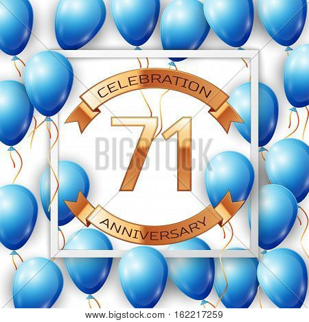 Realistic blue balloons with ribbon in centre golden text seventy one years anniversary celebration with ribbons in white square frame over white background. Vector illustration
