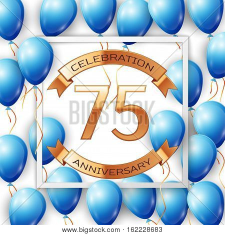 Realistic blue balloons with ribbon in centre golden text seventy five years anniversary celebration with ribbons in white square frame over white background. Vector illustration