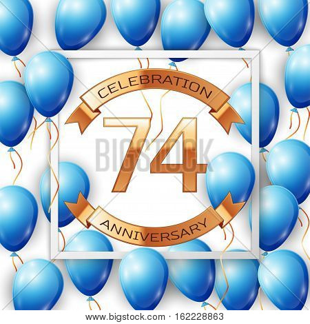 Realistic blue balloons with ribbon in centre golden text seventy four years anniversary celebration with ribbons in white square frame over white background. Vector illustration