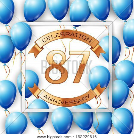 Realistic blue balloons with ribbon in centre golden text eighty seven years anniversary celebration with ribbons in white square frame over white background. Vector illustration