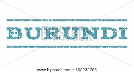 Burundi watermark stamp. Text tag between horizontal parallel lines with grunge design style. Rubber seal stamp with dust texture. Vector cyan color ink imprint on a white background.