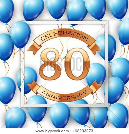 Realistic blue balloons with ribbon in centre golden text eighty years anniversary celebration with ribbons in white square frame over white background. Vector illustration