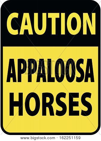 Vertical rectangular black and yellow warning sign of attention, prevention caution appaloosa horses.