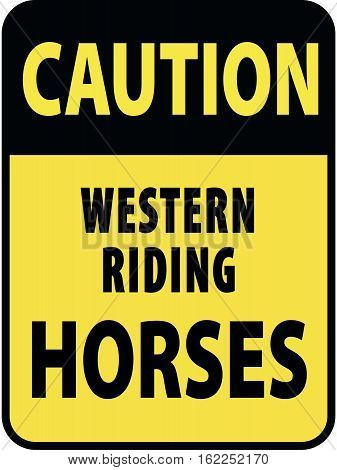 Vertical rectangular black and yellow warning sign of attention, prevention caution western riding horses.