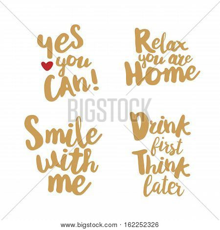 Fun Lifestyle Quotes typography. Hand lettering signs for t-shirt, cup, card, bag and overs. Yes you can. Relax, you are home. Smile with me. Drink first, think later. Golden color