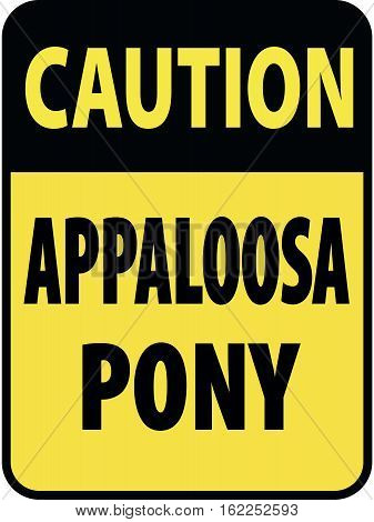 Vertical rectangular black and yellow warning sign of attention, prevention caution appaloosa pony horses.