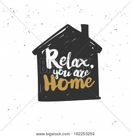 Relax, you are home. Black inspirational quote isolated on white background. Vector typography for poster, t-shirt or card. Vector calligraphy art.