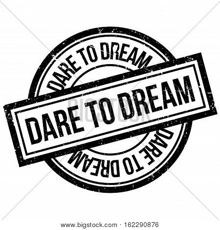 Dare To Dream rubber stamp. Grunge design with dust scratches. Effects can be easily removed for a clean, crisp look. Color is easily changed.
