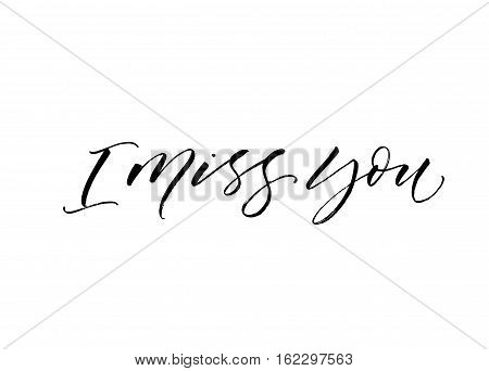 I miss you phrase. Lettering for Valentines day. Ink illustration. Modern brush calligraphy. Isolated on white background.