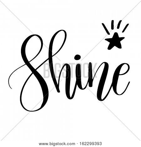 Shine. Inspirational quote phrase. Modern calligraphy lettering with hand drawn word Shine and star with rays. Lettering for web, print and posters. Typography poster design.