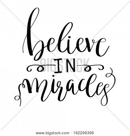 Believe in miracles card. Positive quote. Hand drawn lettering background. Motivation Ink illustration. Modern brush calligraphy.