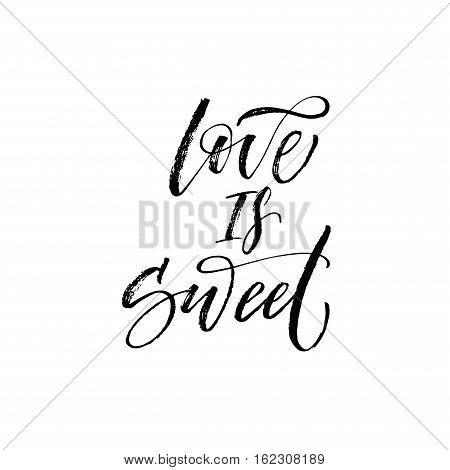 Love is sweet phrase. Hand drawn romantic phrase for Happy Valentines day. Ink illustration. Modern brush calligraphy. Isolated on white background.