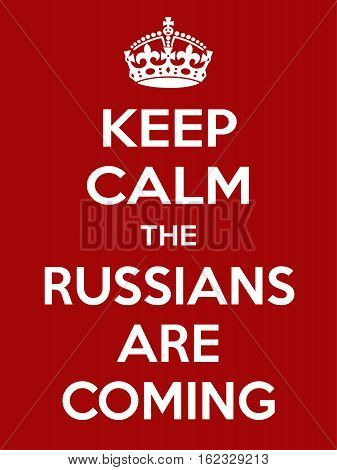 Keep calm the russian are coming. Vertical rectangular red and white motivational poster based on style Keep clam