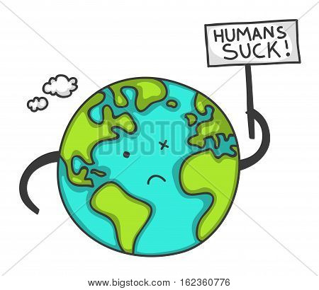Cute cartoon Earth protesting with a sign saying Humans Suck! You can replace the text with your message.