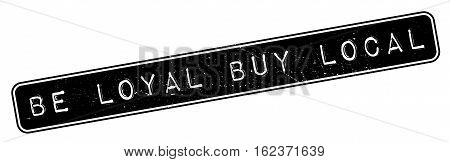 Be Loyal Buy Local rubber stamp. Grunge design with dust scratches. Effects can be easily removed for a clean, crisp look. Color is easily changed.