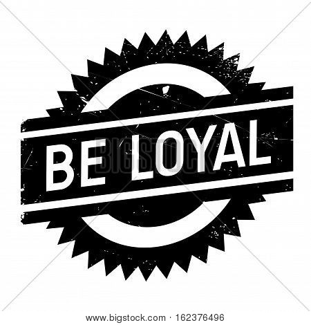 Be loyal stamp. Grunge design with dust scratches. Effects can be easily removed for a clean, crisp look. Color is easily changed.