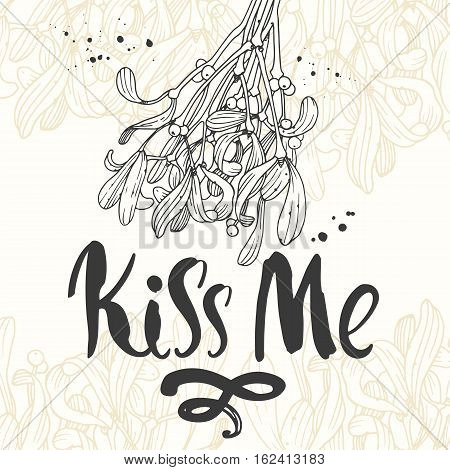 Vector holiday illustration Kiss Me on white background with branch of mistletoe. Handwritten inscription. Lettering design. Sketch style.