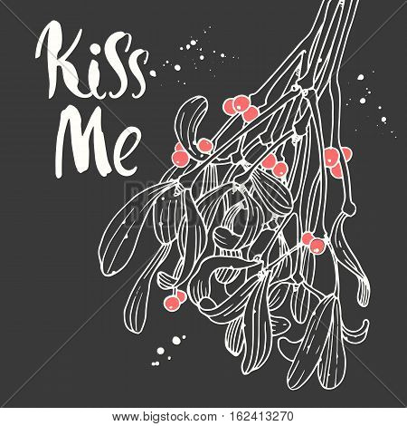Vector holiday illustration Kiss Me on black background with white branch of mistletoe. Handwritten inscription. Lettering design. Sketch style.