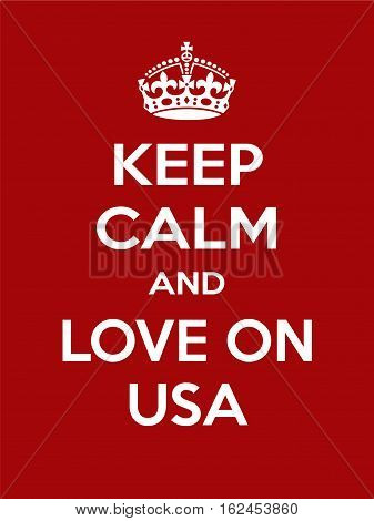 Keep calm and love on usa. Vertical rectangular red and white motivational poster based on style Keep clam