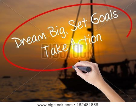 Woman Hand Writing Dream Big Set Goals Take Action With A Marker Over Transparent Board