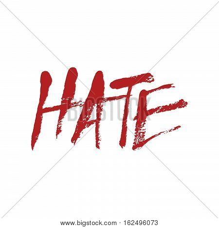 Hate handwritten in all capital letters using a messy dry brush. Anger concept. The word HATE written in dripping red blood.