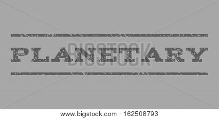 Planetary watermark stamp. Text tag between horizontal parallel lines with grunge design style. Rubber seal stamp with dirty texture. Vector dark gray color ink imprint on a silver background.