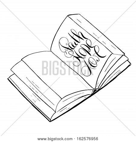 Faith hope love. Bible lettering. Open book. Hand drawing illustration. Vector design. Words about God.