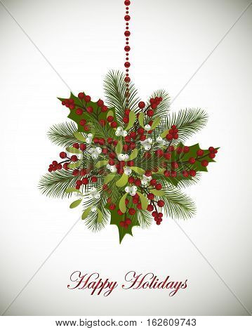 Happy Holidays greeting card with fir branches mistletoe and berries decoration