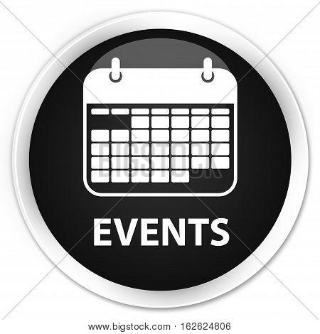 Events (calendar Icon) Premium Black Round Button