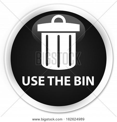 Use The Bin (trash Icon) Premium Black Round Button
