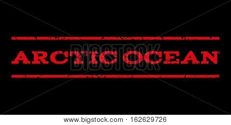 Arctic Ocean watermark stamp. Text caption between horizontal parallel lines with grunge design style. Rubber seal stamp with dust texture. Vector red color ink imprint on a black background.