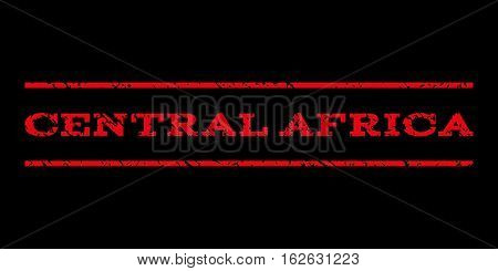 Central Africa watermark stamp. Text tag between horizontal parallel lines with grunge design style. Rubber seal stamp with dirty texture. Vector red color ink imprint on a black background.