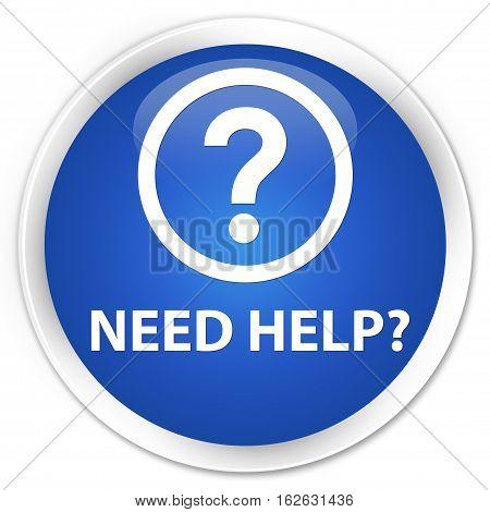 Need Help (question Icon) Premium Blue Round Button