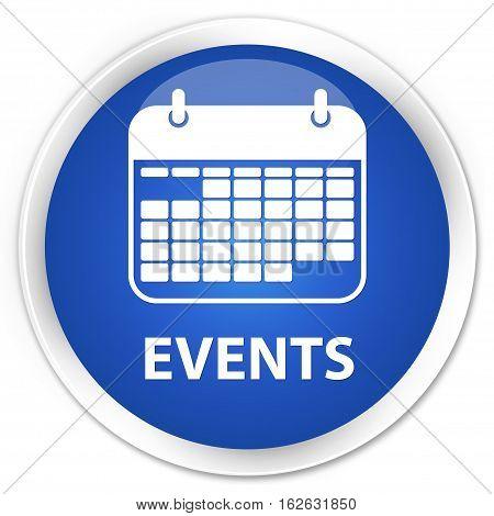 Events (calendar Icon) Premium Blue Round Button