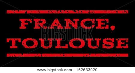 France, Toulouse watermark stamp. Text tag between horizontal parallel lines with grunge design style. Rubber seal stamp with scratched texture. Vector red color ink imprint on a black background.