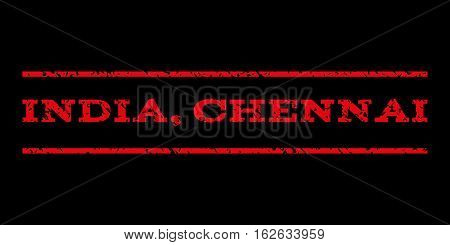 India, Chennai watermark stamp. Text caption between horizontal parallel lines with grunge design style. Rubber seal stamp with scratched texture. Vector red color ink imprint on a black background.
