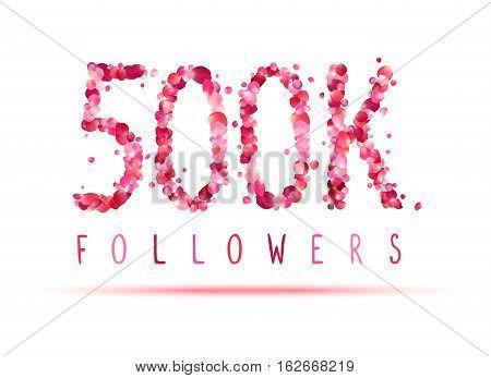 500K (five Hundred Thousand) Followers