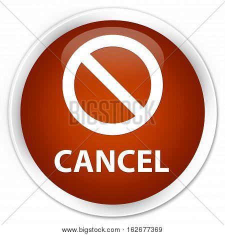 Cancel (prohibition Sign Icon) Premium Brown Round Button