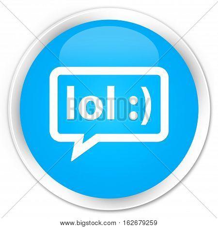 Lol Bubble Icon Premium Cyan Blue Round Button
