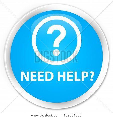 Need Help (question Icon) Premium Cyan Blue Round Button