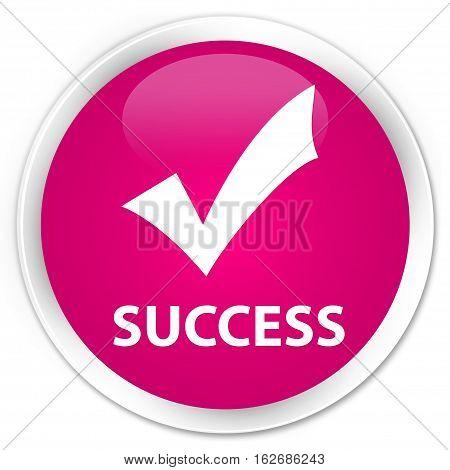 Success (validate Icon) Premium Pink Round Button