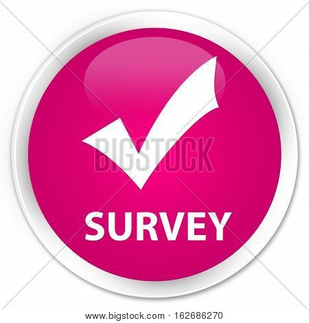 Survey (validate Icon) Premium Pink Round Button