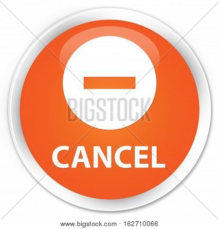 Cancel Premium Orange Round Button