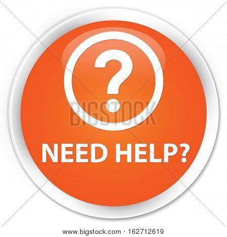 Need Help (question Icon) Premium Orange Round Button