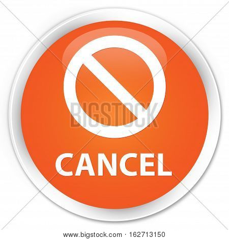 Cancel (prohibition Sign Icon) Premium Orange Round Button