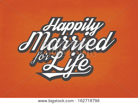 Happily Married for Life Christian Marriage Art typographic poster in vintage style on orange background