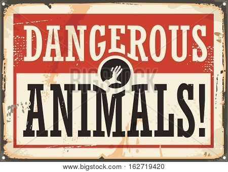 Dangerous animals retro warning rusty metal sign on grunge background with hand silhouette in negative space and creative typography. Vector image.