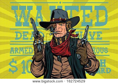 Steampunk robot bandit wild West, wanted, pop art retro vector illustration. Armed and dangerous