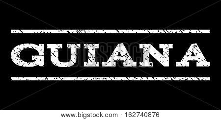 Guiana watermark stamp. Text caption between horizontal parallel lines with grunge design style. Rubber seal stamp with dust texture. Vector white color ink imprint on a black background.