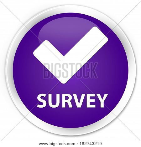 Survey (validate Icon) Premium Purple Round Button
